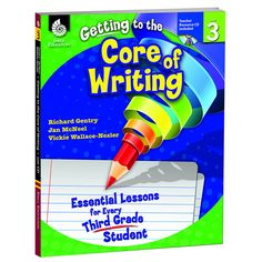 GR 3 GETTING TO THE CORE OF WRITING