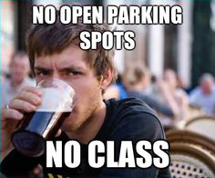 My thoughts exactly. Thank god I don't have to deal with that now that I have a reserved parking pass.