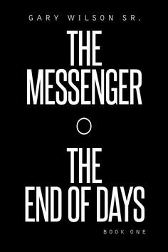 """""""The Messenger: The End of Days"""" by Page Publishing Author Gary Wilson Sr.! Click the cover for more information and to find out where you can purchase this great book!"""