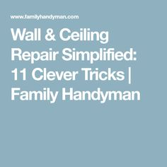 Wall & Ceiling Repair Simplified: 11 Clever Tricks | Family Handyman
