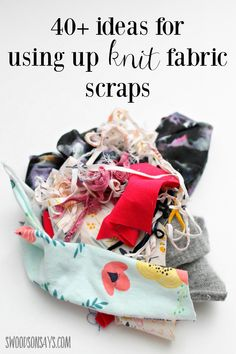 Don't throw them away!! 40+ ideas for using up knit fabric scraps, Swoodsonsays.com