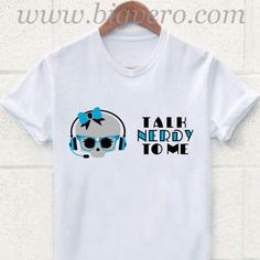 Talk Nerdy To Me T Shirt //Price: $17.00    #clothing #shirt #tshirt #tees #tee #graphictee #dtg #bigvero #OnSell #Trends #outfit #OutfitOutTheDay #OutfitDay