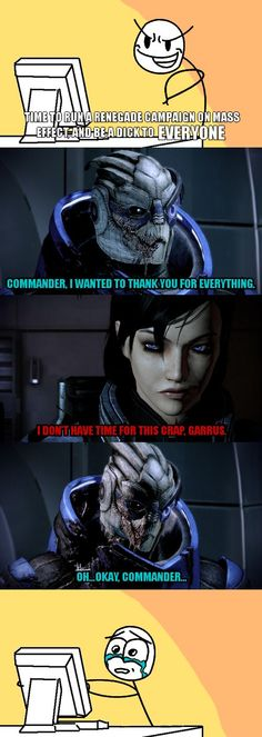 Me trying to run renegade in Mass Effect NOOOO!!
