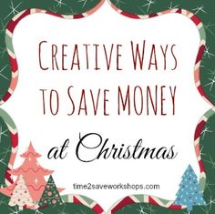 Creative Ways to Save Money at Christmas - Time 2 Save Workshops #Christmas