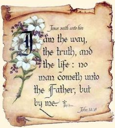 I am the Way, the Truth and the Life: no man cometh unto the Ftaher; Scripture Art, Bible Scriptures, Bible Quotes, King Jesus, Jesus Is Lord, Jesus Christ, Thy Word, Word Of God, The Great I Am