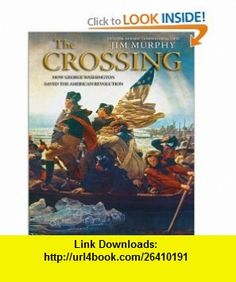 The Crossing How George Washington Saved The American Revolution (9780439691864) Jim Murphy , ISBN-10: 0439691869  , ISBN-13: 978-0439691864 ,  , tutorials , pdf , ebook , torrent , downloads , rapidshare , filesonic , hotfile , megaupload , fileserve