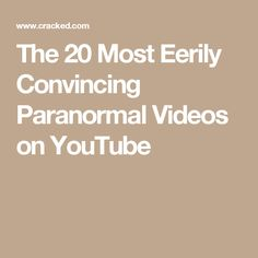 The 20 Most Eerily Convincing Paranormal Videos on YouTube