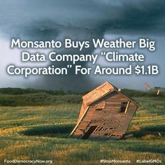 """Monsanto Buys Weather Big Data Company """"Climate Corporation"""" For Around $1.1B. More Here: http://techcrunch.com/2013/10/02/monsanto-acquires-weather-big-data-company-climate-corporation-for-930m"""