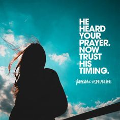 He heard your prayer.  Now trust his timing.  Toby Mac Speak Life