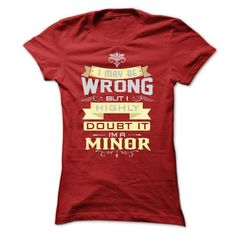 I MAY BE WRONG I AM A MINOR T Shirts, Hoodies, Sweatshirts. GET ONE ==> https://www.sunfrog.com/Names/I-MAY-BE-WRONG-I-AM-A-MINOR-Ladies.html?41382