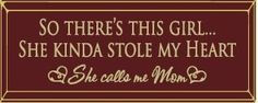 """So there is this girl, she kinda stole my heart.. She calls me Mom 8x18"""" Routered Wall Sign"""