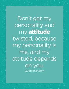 Don t show me attitude i have my own