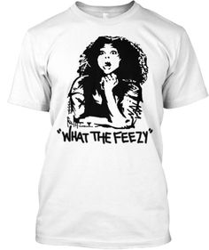 What The Feezy T-Shirt - Mama Zeno from the People's Couch on Bravo!  love that show!