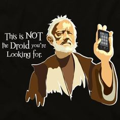 Not the droid you're lookimg for