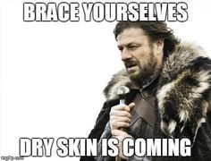 Yep, along with winter comes dry skin. May your shield be your moisturizing cream - Vaseline works wonders too!
