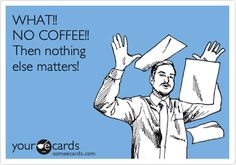 WHAT!! NO COFFEE!!