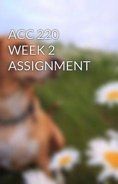 ACC 220 WEEK 2 ASSIGNMENT #wattpad #short-story
