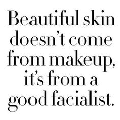 Beautiful skin doesn't come from makeup, it's from a good facialist Spa Quotes, Salon Quotes, Beauty Quotes, Life Quotes, Belle Quotes, Facial Room, Skins Quotes, Love Your Skin, Medical Spa