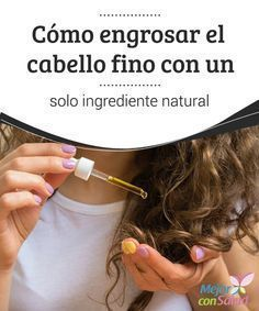 Cómo engrosar el cabello fino con un solo ingrediente natural Descubre cómo engrosar y revitalizar tu cabello fino con un solo ingrediente natural. ¡Te encantará!