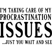 i'm taking care of my procrastination issues - Google Search