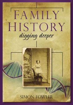 Family history : digging deeper / Simon Fowler. Queens Library
