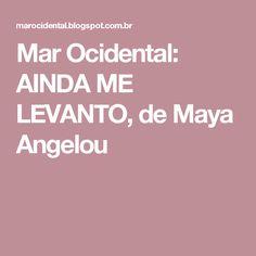 Mar Ocidental: AINDA ME LEVANTO, de Maya Angelou