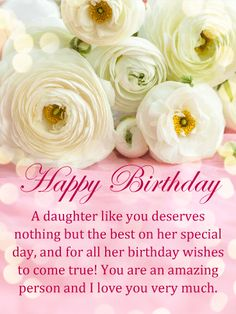 Fabulous Flowers Happy Birthday Card For Daughter A Special Deserves To Have All Her Wishes Come True That Is What Every Parent Would