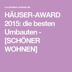 HÄUSER-AWARD 2015: die besten Umbauten - [SCHÖNER WOHNEN]