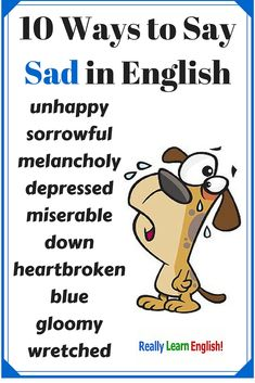 10 Ways to Say Sad in English - Learn to speak English with Really Learn English -         Repinned by Chesapeake College Adult Ed. We offer free classes on the Eastern Shore of MD to help you earn your GED - H.S. Diploma or Learn English (ESL) .   For GED classes contact Danielle Thomas 410-829-6043 dthomas@chesapeke.edu  For ESL classes contact Karen Luceti - 410-443-1163  Kluceti@chesapeake.edu .  www.chesapeake.edu