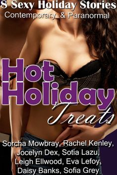 Hot Holiday Treats - 8 sexy stories, guaranteed to drive out the winter chills :-)  http://www.amazon.com/Hot-Holiday-Treats-Sexy-Stories-ebook/dp/B00OYQJDT0/ref=sr_1_1?s=digital-text&ie=UTF8&qid=1417765529&sr=1-1&keywords=hot+holiday+treats