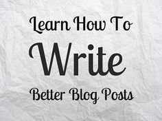 6 Simple Ways to Write Better Blog Content