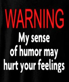 My sense of humor may hurt your feelings tshirt - Humor ist. - Humor is - Best Humor Funny Sarcasm Quotes, Sassy Quotes, True Quotes, Funny Quotes, Best Sarcastic Quotes, Sarcasm Meme, Qoutes, Stress Humor, Golf Quotes