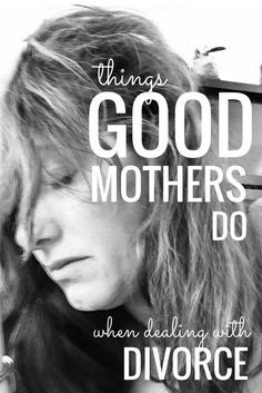 Divorcing? GOOD Mothers Do THESE Things! divorce advice for women