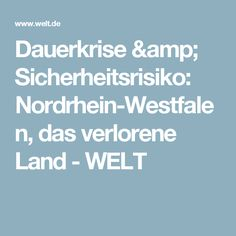 Dauerkrise & Sicherheitsrisiko: Nordrhein-Westfalen, das verlorene Land - WELT