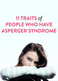 11 Traits Of People Who Have Asperger Syndrome