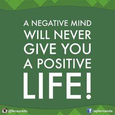 """""""A negative mind will never give you a positive life.""""Transforme a sua mente! Seus pensamentos influenciam diretamente nos resultados da sua vida. #Mind #Mindset #Mentalidade #Pensamentos #Resultado #Visão #Vida #Life #Mente #Conquista #Sucesso #Mudança #Transformação #Processo #PositiveVibe #PositiveMind"""