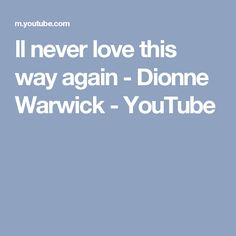 ll never love this way again - Dionne Warwick - YouTube