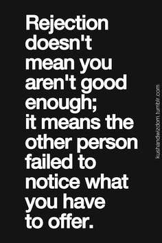 QUOTE, Rejection: 'Rejection doesn't mean you aren't good enough; it means the other person failed to notice what you have to offer.'