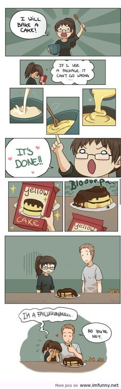 This is exactly what happened when I tried to bake a cake this summer, except instead he made fun of me.
