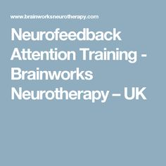 Neurofeedback Attention Training - Brainworks Neurotherapy – UK