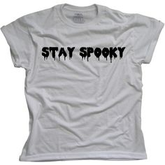 Stay Spooky - Tumblr shirt - Goth teen shirt ($13) ❤ liked on Polyvore featuring tops, t-shirts, shirts, t shirts, gothic tops, bleach t shirt, unisex t shirts, gothic shirts and goth shirts