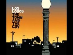 Los Lobos - The Valley (The Town and The City) - YouTube