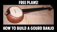 How to Build a Gourd Banjo - Free Plans!