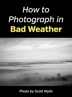 How and What to Photograph in Bad Weather. Learn to get great photos even in windy weather, rain, fog, mist and other challenging weather conditions with these landscape and nature photography tips. #naturephotography