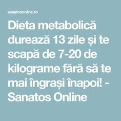 Dieta metabolică durează 13 zile și te scapă de 7-20 de kilograme fără să te mai îngrași înapoi! - Sanatos Online Health Fitness, Mai, Food, Sport, Pandora, Beauty, Metabolism, Deporte, Eten