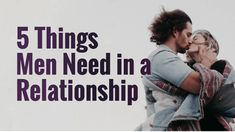 5 Things Men Need In A Relationship (That They'll Never Admit)
