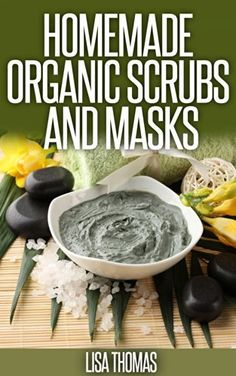 Scrub And Masks Recipes: Create Your Own Natural Face Masks And Body Scrubs. by Lisa Thomas, http://www.amazon.com/dp/B00KSN9VOA/ref=cm_sw_r_pi_dp_uooNtb0GE589N