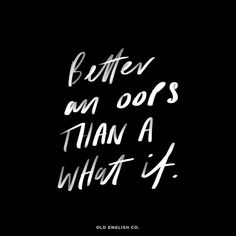 Better an oops than a what if motivational quote