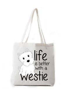 Life Is Better With A Westie Tote Bag