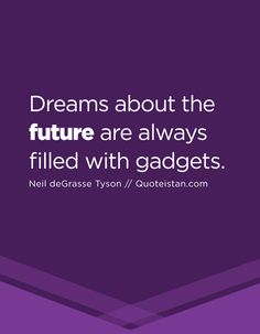 Dreams about the future are always filled with gadgets. Future Quotes, Quote Of The Day, Life Quotes, Gadgets, Inspirational Quotes, Dreams, Motivation, Quotes, Quotes About Life
